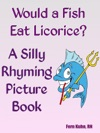 Would A Fish Eat Licorice A Silly Rhyming Picture Book
