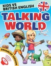 Kids Vs British English Talking World Enhanced Version