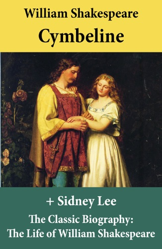 Cymbeline The Unabridged Play  The Classic Biography The Life of William Shakespeare