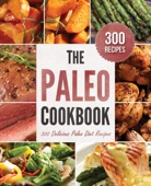 The Paleo Cookbook: 300 Delicious Paleo Diet Recipes - John Chatham Cover Art