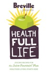 Breville Health Full Life Juice Recipes For The Juice Fountain Plus