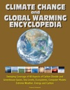 Climate Change And Global Warming Encyclopedia Sweeping Coverage Of All Aspects Of Carbon Dioxide And Greenhouse Gases Sea Levels Ecosystems Computer Models Extreme Weather Energy And Carbon