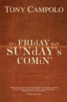 Its Friday But Sundays Comin