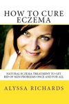 How To Cure Eczema Natural Eczema Treatment To Get Rid Of Skin Problems Once And For All