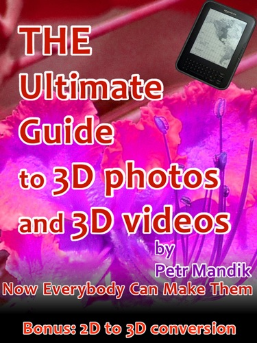 The Ultimate Guide to 3D photos and 3D videos Now everybody can make them