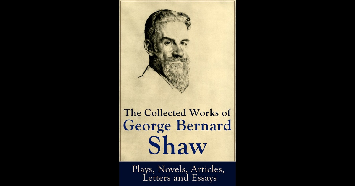 george bernard shaw essays 1950) november 2 – 1856 july (26 shaw bernard george shaw, bernard as simply insistence his at known playwright, irish an was critic, polemicist, , political and.