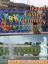 Berlin Dresden  Eastern Germany Illustrated Travel Guide Phrasebook  Maps Includes Berlin Brandenburg Saxony Dresden Saxony-Anhalt  More Mobi Travel