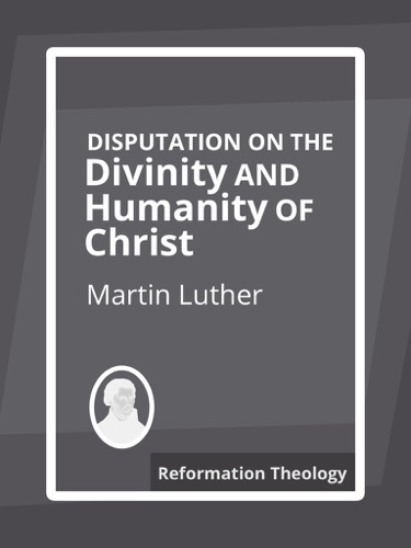 Disputation on the Divinity and Humanity of Christ