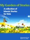 My Garden Of Stories - A Collection Of Islamic Stories For Kids