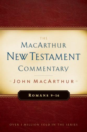 Romans 9-16 MacArthur New Testament Commentary