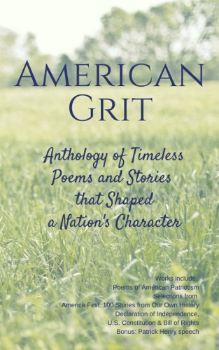 American Grit Anthology of Timeless Poems and Stories that Shaped a Nations Character