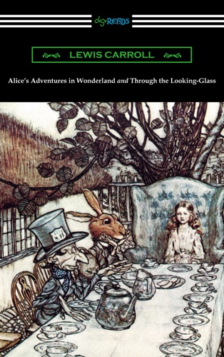 Alices Adventures in Wonderland and Through the Looking-Glass with the complete original illustrations by John Tenniel