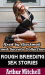 Rough Breeding Sex Stories Bred By Blackmail And Secrets Collection Impregnation Erotica