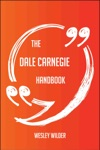 The Dale Carnegie Handbook - Everything You Need To Know About Dale Carnegie