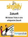Simplify Your Life - Zukunft