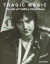 Tragic Magic The Life Of Traffics Chris Wood
