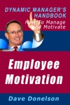 Employee Motivation The Dynamic Managers Handbook On How To Manage And Motivate