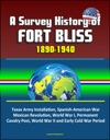 A Survey History Of Fort Bliss 1890-1940 Texas Army Installation Spanish-American War Mexican Revolution World War I Permanent Cavalry Post World War II And Early Cold War Period