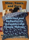 Mine Yours And Ours Addiction And Compulsivity In Couples And Couple Therapy