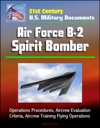 21st Century US Military Documents Air Force B-2 Spirit Bomber - Operations Procedures Aircrew Evaluation Criteria Aircrew Training Flying Operations