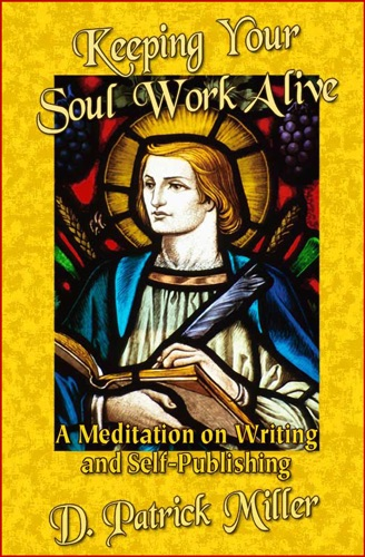 Keeping Your Soul Work Alive A Meditation on Writing and Self-Publishing