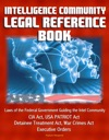 Intelligence Community Legal Reference Book Laws Of The Federal Government Guiding The Intel Community - CIA Act USA PATRIOT Act Detainee Treatment Act War Crimes Act Executive Orders