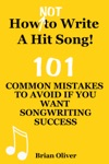 How Not To Write A Hit Song - 101 Common Mistakes To Avoid If You Want Songwriting Success