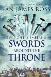 SWORDS AROUND THE THRONE: TWILIGHT OF EMPIRE: BOOK TWO (TWILIGHT OF EMPIRE)