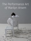 The Performance Art Of Marilyn Arsem