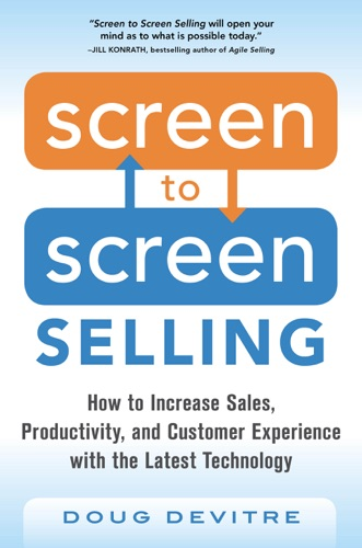 Screen to Screen Selling How to Increase Sales Productivity and Customer Experience with the Latest Technology