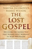 The Lost Gospel: Decoding the Ancient Text that Reveals Jesus' Marriage to Mary the Magdalene - Simcha Jacobovici & Barrie Wilson Cover Art