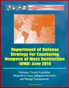 Department Of Defense Strategy For Countering Weapons Of Mass Destruction WMD June 2014 - Pathways Prevent Acquisition Respond To Crises Safeguard The Force And Manage Consequences