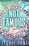 Not Famous In Hollywood Not In Hollywood Book 1