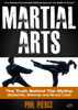 Phil Pierce - Martial Arts: The Truth Behind the Myths! - The Martial Arts and Self Defense Secrets You Need to Know (Bullshido, Baloney and Bruce Lee!) artwork