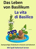 Das Leben von Basilikum: La vita di Basilico. Kostenfreies zweisprachiges Kinderbuch in Deutsch und Italienisch. Mit Spaß Italienisch lernen