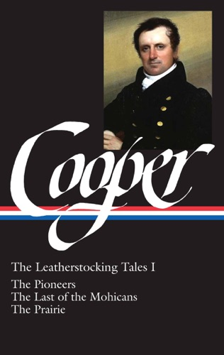 James Fenimore Cooper The Leatherstocking Tales I The Pioneers The Last of the Mohicans The Prairie The Library of America