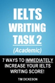 IELTS Writing Task 2 (Academic) - 7 Ways To Immediately Increase Your IELTS Writing Score!