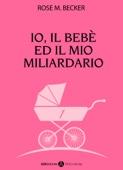 Io, il bebè ed il mio miliardario - vol. 1