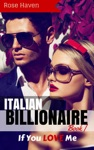 Italian Billionaire Romance If You LOVE Me A Steamy New Alpha Billionaire Romance Young Adult Rich Alpha Male Billionaire Romance