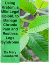 Using Kratom A Mild Legal Opioid For Managing Chronic Pain And Restless Legs Syndrome