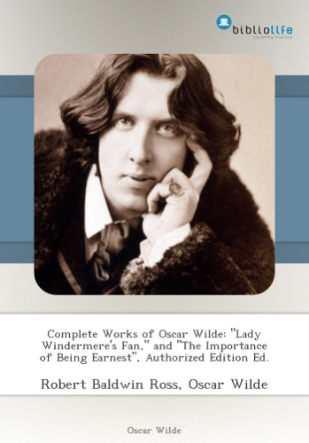 Complete Works of Oscar Wilde Lady Windermeres Fan and The Importance of Being Earnest Authorized Edition Ed
