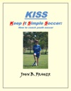 KISS Keep It Simple Soccer How To Coach Youth Soccer