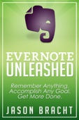 Evernote Unleashed: Remember Anything. Accomplish Any Goal. Get More Done.