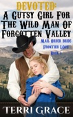 Terri Grace - Mail Order Bride: Devoted: A Gutsy Girl For The Wild Man Of Forgotten Valley  artwork