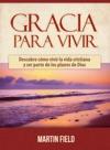 Gracia Para Vivir Descubre Cmo Vivir La Vida Cristiana Y Ser Parte De Los Planes De Dios