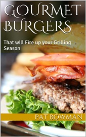 GOURMET BURGERS THAT WILL FIRE UP YOUR GRILLING SEASON