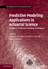Predictive Modeling Applications In Actuarial Science Volume 1