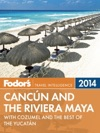 Fodors Cancun And The Riviera Maya 2014