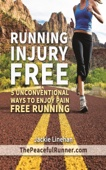 Running Injury Free: 5 Unconventional Ways to Enjoy Pain Free Running