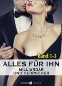 Alles für ihn (Milliardär und Herrscher) - Band 1-3